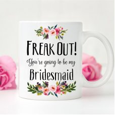 Freak Out Bridesmaid Mug